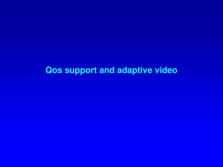 qos support and adaptive video n.