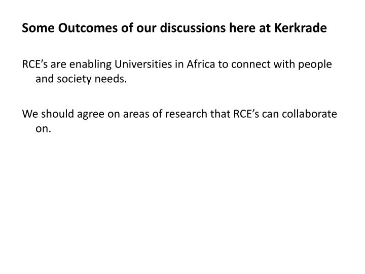Some Outcomes of our discussions here at Kerkrade
