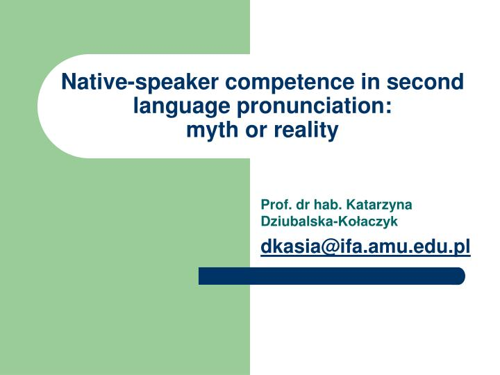 native speaker competence in second language pronunciation myth or reality n.