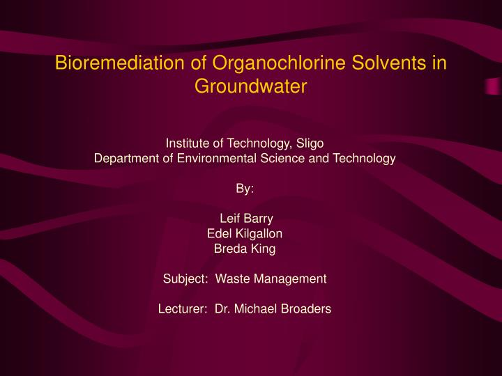 bioremediation of organochlorine solvents in groundwater n.