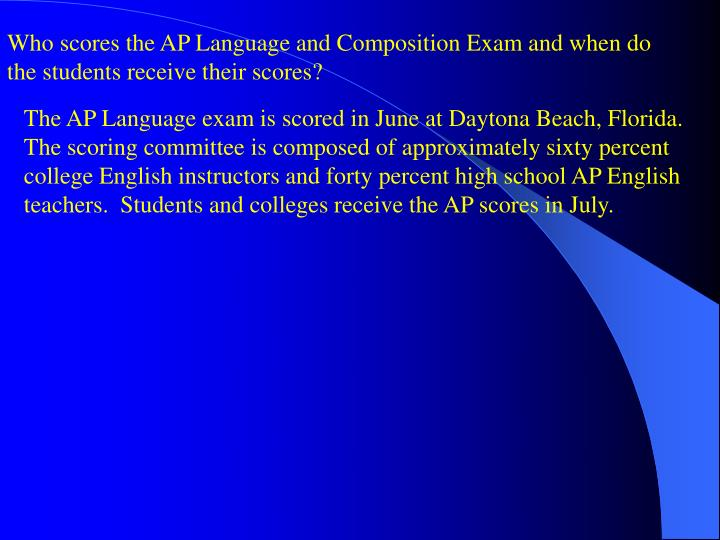 Who scores the AP Language and Composition Exam and when do