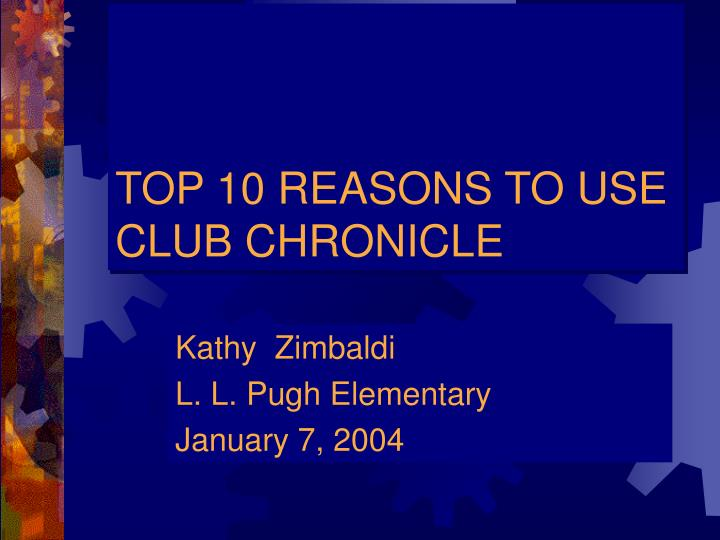 top 10 reasons to use club chronicle n.