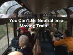 you can t be neutral on a moving train