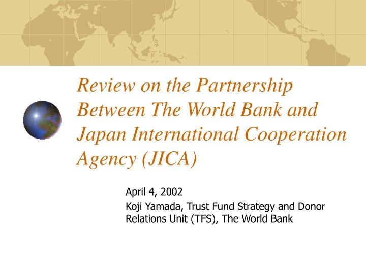 Review on the partnership between the world bank and japan international cooperation agency jica