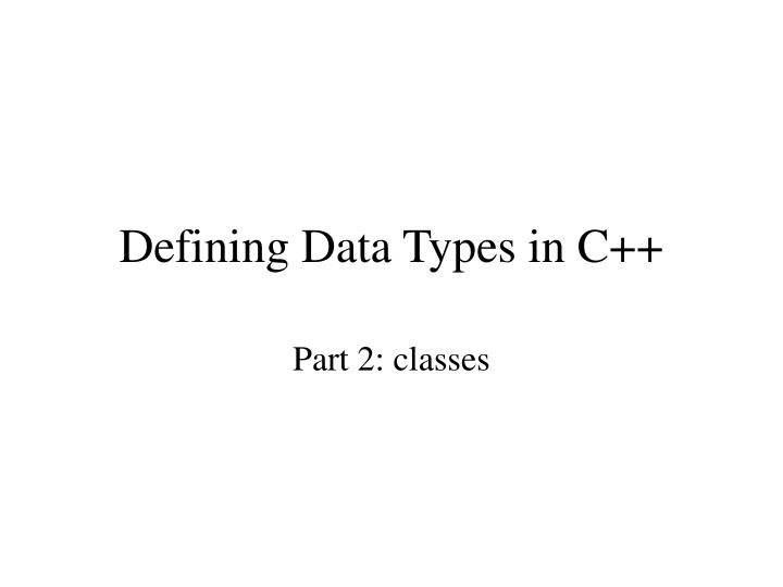 PPT - Defining Data Types in C++ PowerPoint Presentation