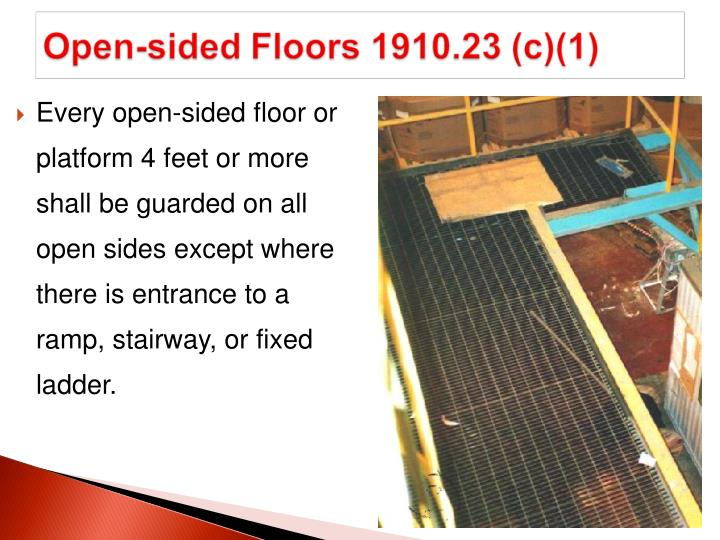 Every open-sided floor or platform 4 feet or more shall be guarded on all open sides except where there is entrance to a ramp, stairway, or fixed ladder.