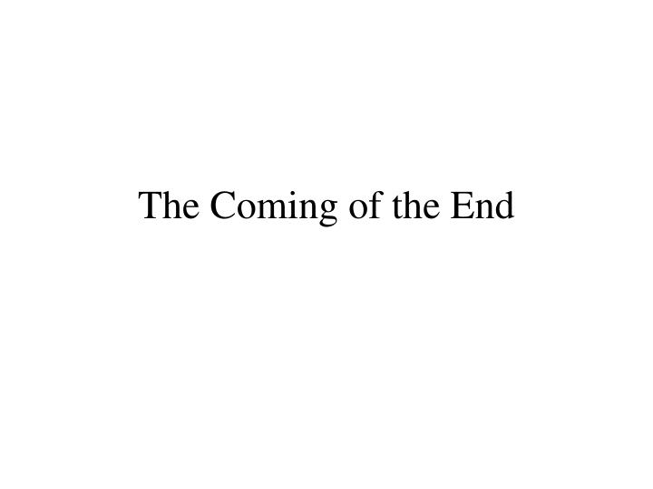 the coming of the end n.
