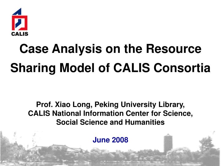case analysis on the resource sharing model of calis consortia n.