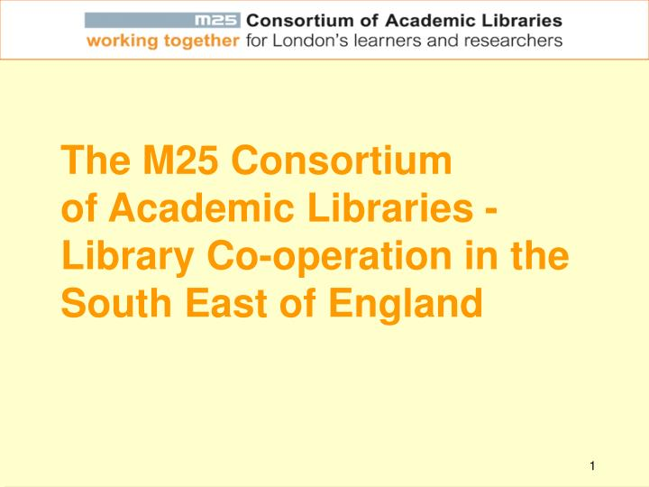 the m25 consortium of academic libraries library co operation in the south east of england n.