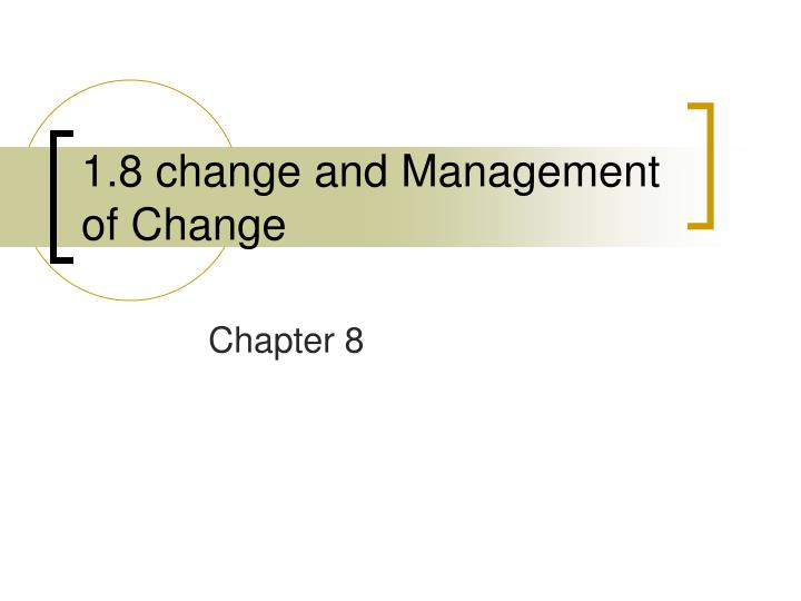 1 8 change and management of change n.