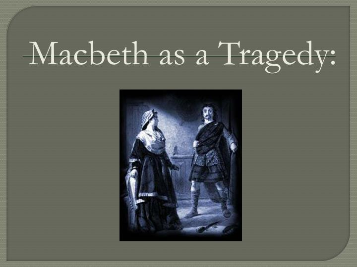 three main factor that led to macbeths tragic end Pride, ultimately, led macbeth to his downfall macbeth could justly be classified a tragic hero as his tragic story fills out the defined criteria for a tragic hero macbeth holds a significant social status, reveals essential truths about humanity through his suffering, has tragically wasted talent, contains a.