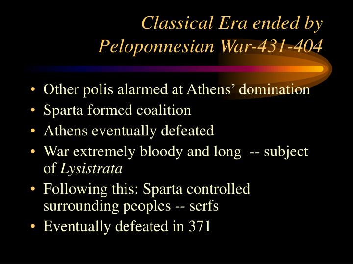 Classical Era ended by Peloponnesian War-431-404