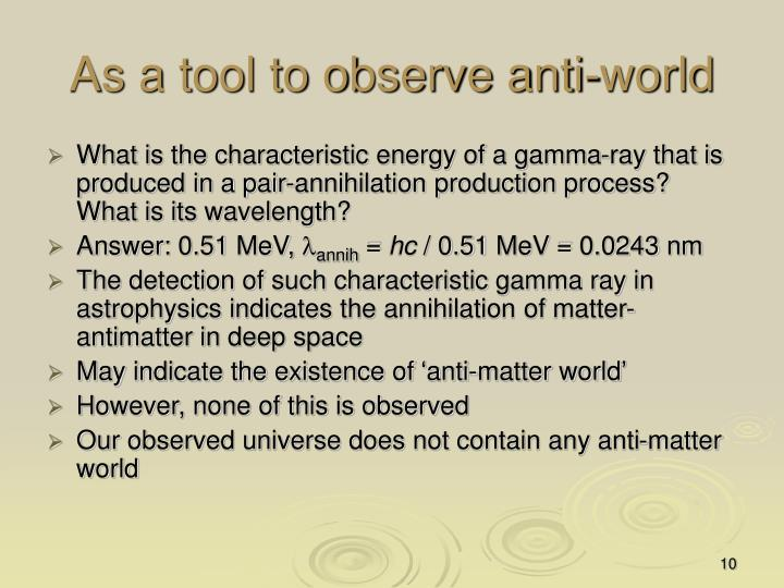 As a tool to observe anti-world