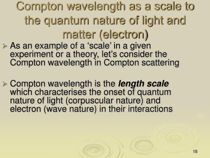 Compton wavelength as a scale to the quantum nature of light and matter (electron)