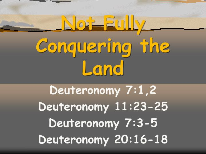 Not fully conquering the land