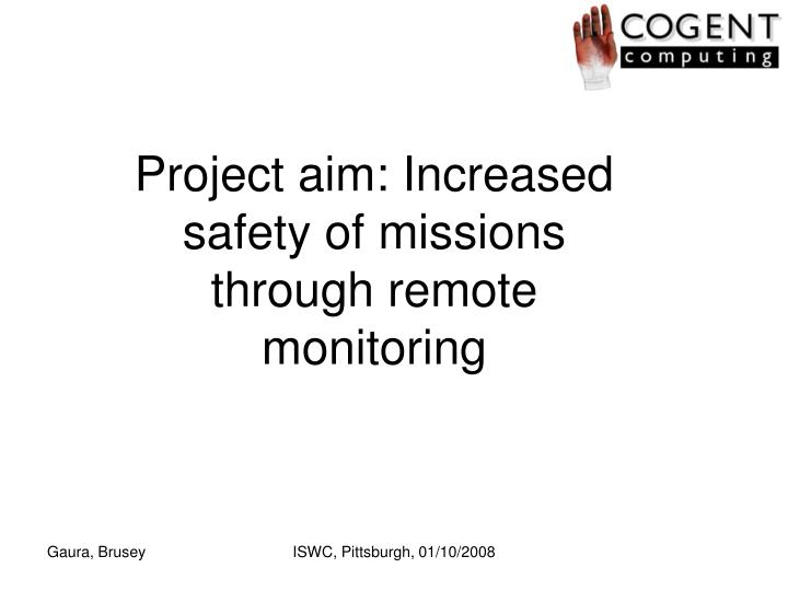 Project aim: Increased safety of missions through remote monitoring