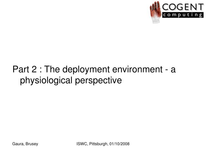 Part 2 : The deployment environment - a physiological perspective