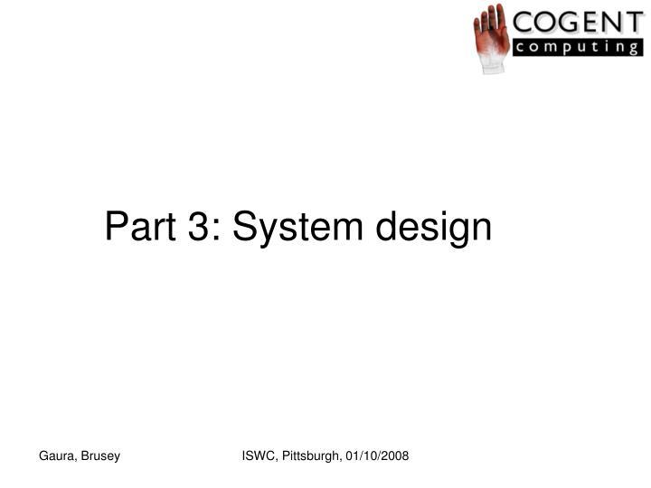 Part 3: System design