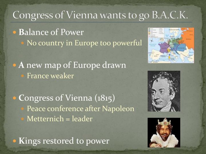 essays on congress of vienna Whether the outcome of the peace congress of vienna in 1815 was a success or not is a much debated topic and historians give arguments for both sides and it is much debated this essay will evaluate key points of both arguments and reach a conclusion to close.