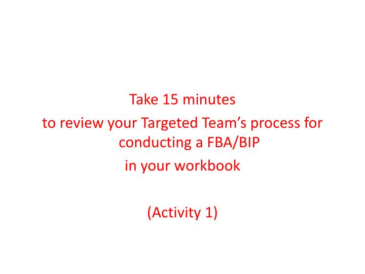 Take 15 minutes