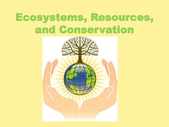 ecosystems resources and conservation n.