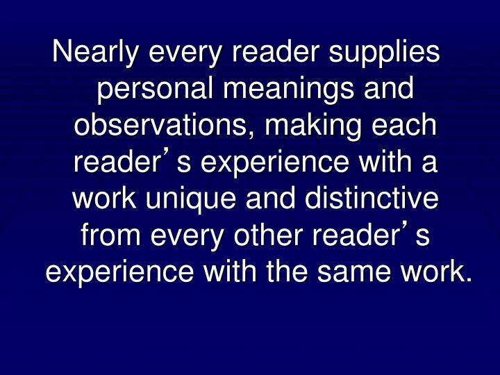 Nearly every reader supplies personal meanings and observations, making each reader