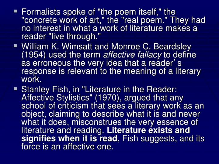"Formalists spoke of ""the poem itself,"" the ""concrete work of art,"" the ""real poem."" They had no interest in what a work of literature makes a reader ""live through."""