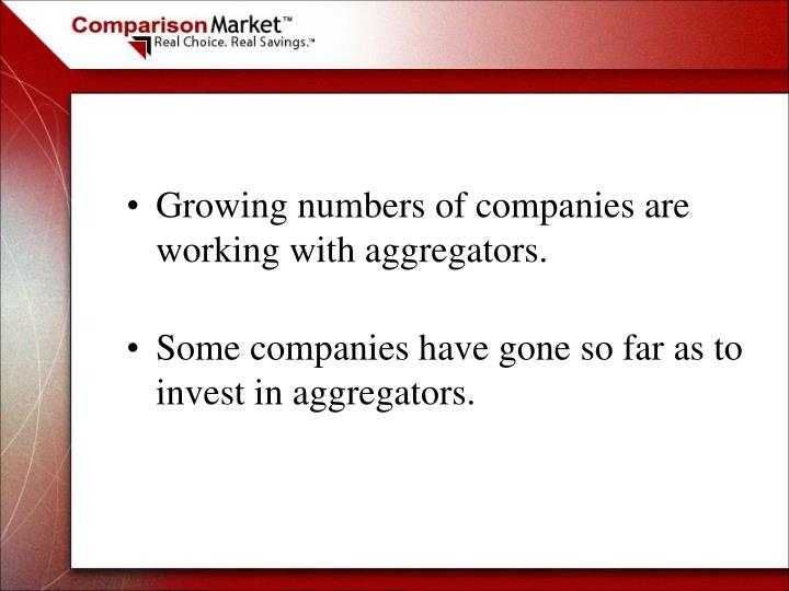 Growing numbers of companies are working with aggregators.