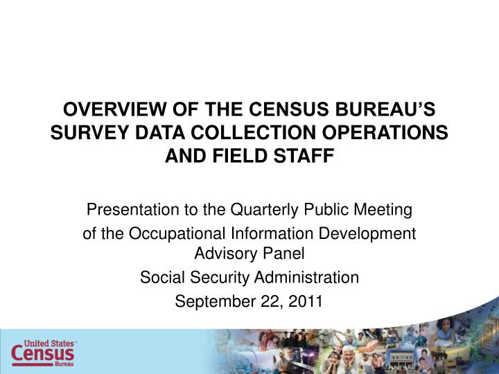 overview of the census bureau s survey data collection operations and field staff n.