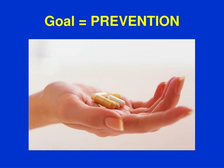 Goal = PREVENTION