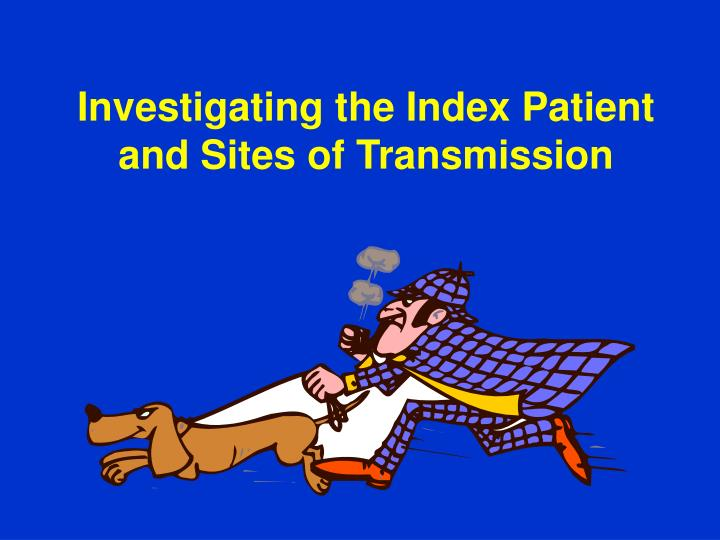 Investigating the Index Patient and Sites of Transmission
