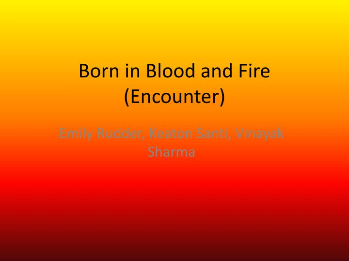 born in blood and fire