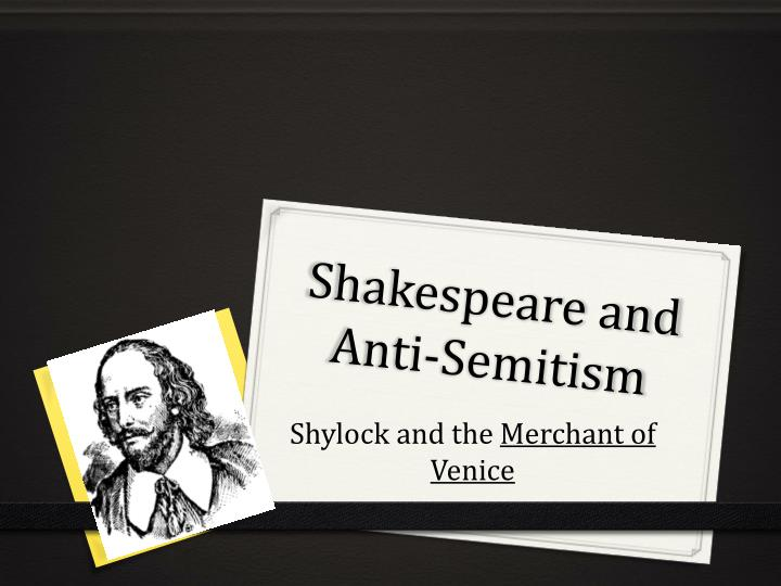 merchant of venice essays on anti semitic Is the merchant of venice an anti-semitic play essay 1491 words | 6 pages is the merchant of venice an anti-semitic play the merchant of venice features a jewish character that is abused and slandered by nearly every character in the play throughout the play the behavior of these characters seems justified.