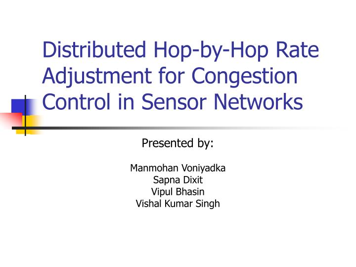 distributed hop by hop rate adjustment for congestion control in sensor networks n.