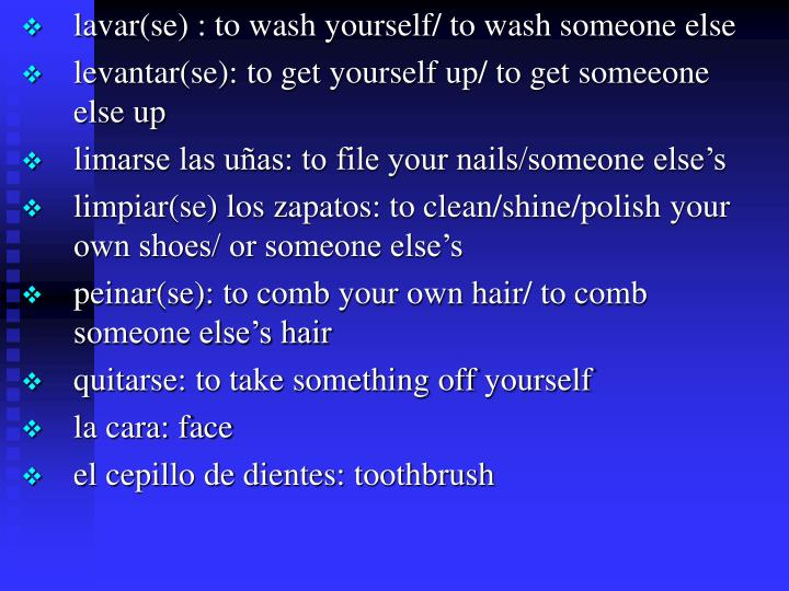 lavar(se) : to wash yourself/ to wash someone else