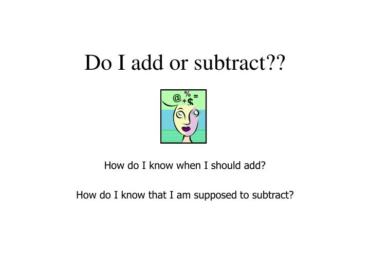 do i add or subtract n.
