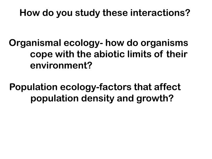 How do you study these interactions?