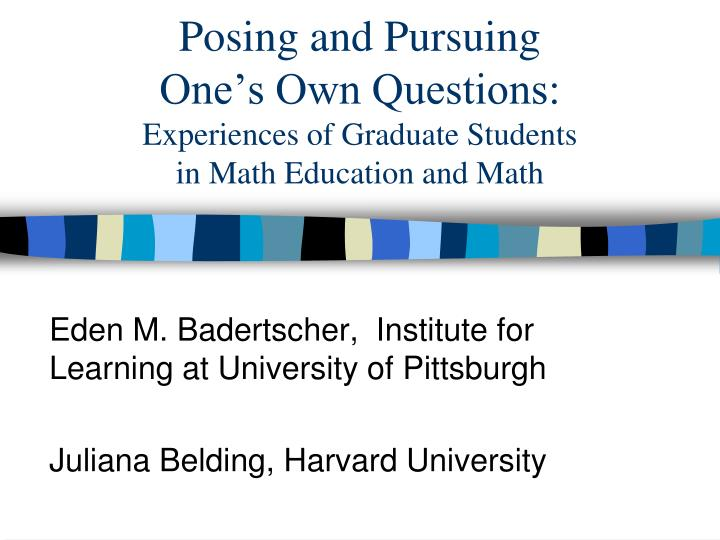 posing and pursuing one s own questions experiences of graduate students in math education and math n.