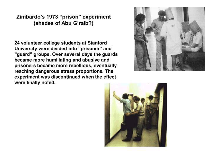 "Zimbardo's 1973 ""prison"" experiment (shades of Abu G'raib?)"