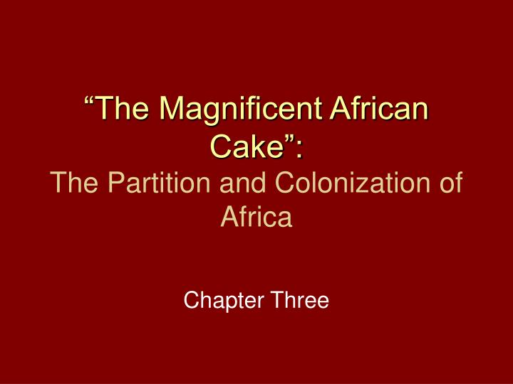 the magnificent african cake the partition and colonization of africa n.