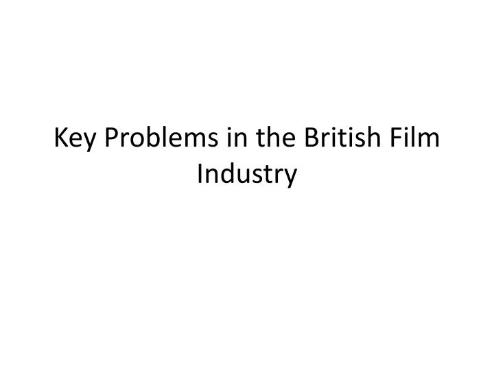 key problems in the british film industry n.