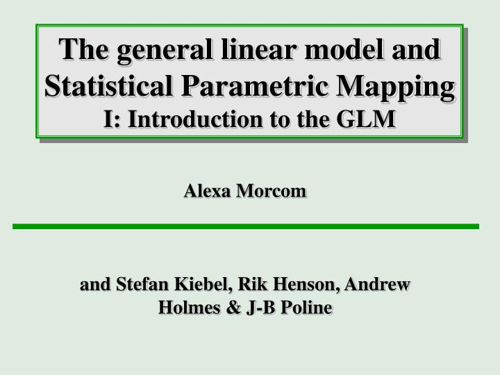 the general linear model and statistical parametric mapping i introduction to the glm n.
