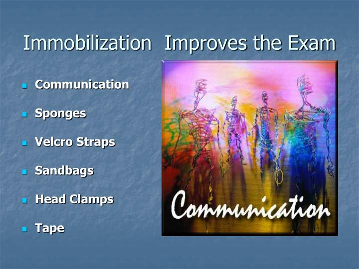 Immobilization  Improves the Exam