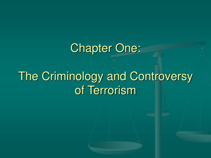 chapter one the criminology and controversy of terrorism n.