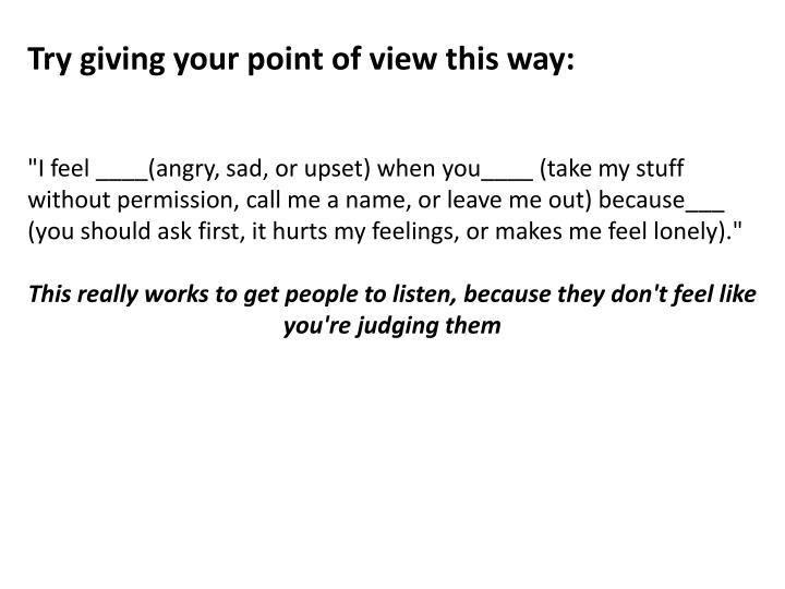 Try giving your point of view this way