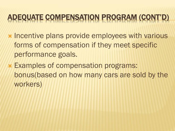 Incentive plans provide employees with various forms of compensation if they meet specific performance goals.