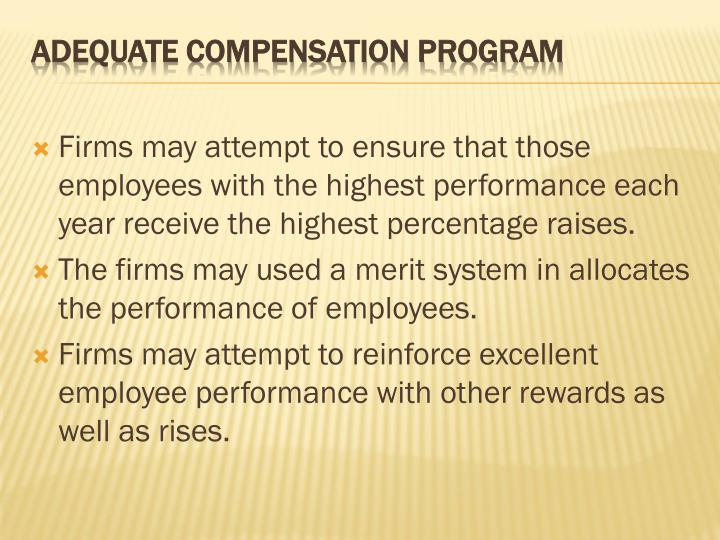 Firms may attempt to ensure that those employees with the highest performance each year receive the highest percentage raises.