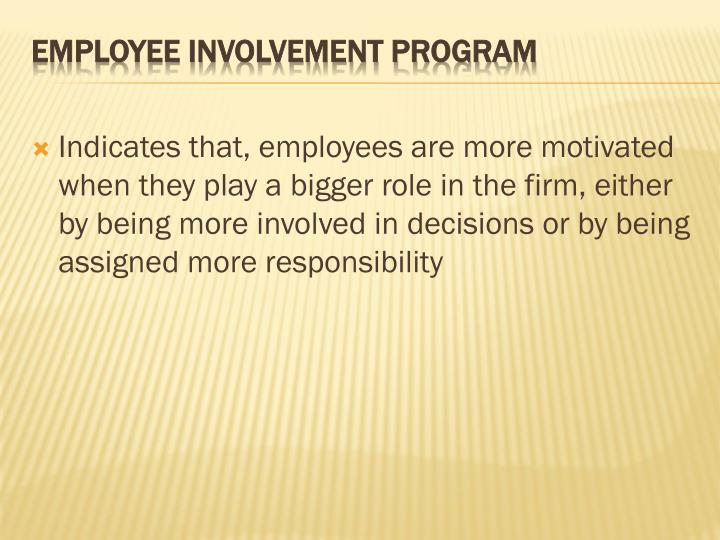 Indicates that, employees are more motivated when they play a bigger role in the firm, either by being more involved in decisions or by being assigned more responsibility