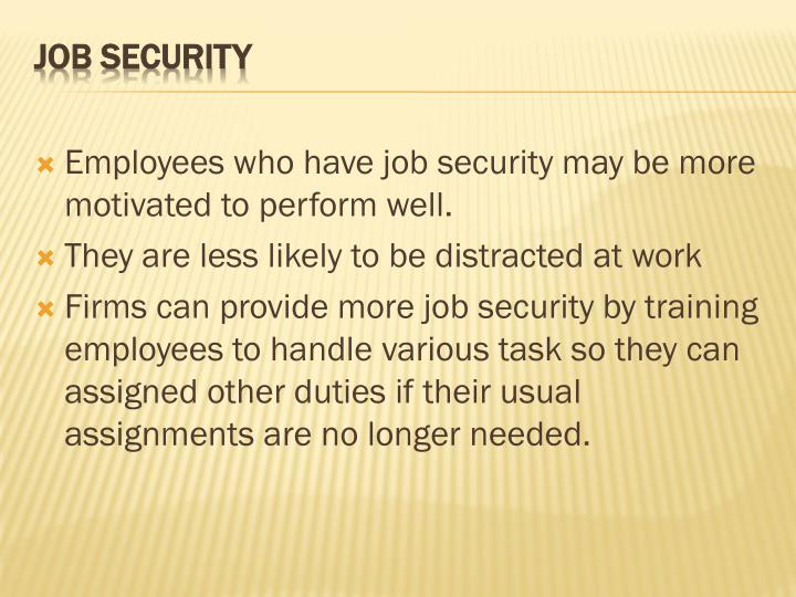 Employees who have job security may be more motivated to perform well.
