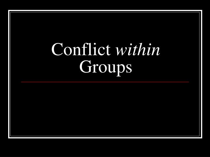 conflict within groups n.